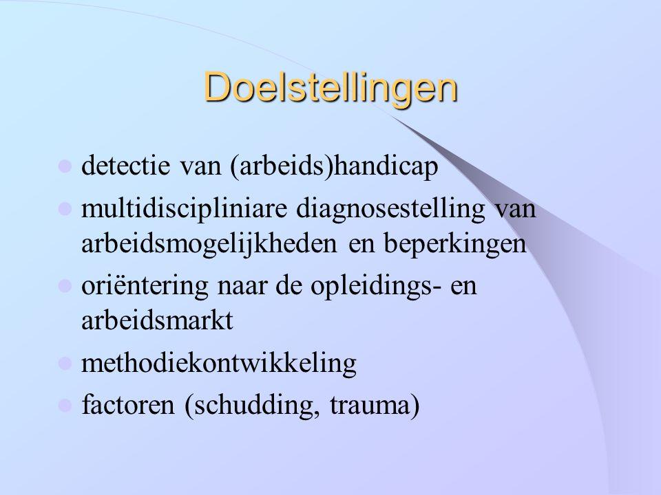 Doelstellingen detectie van (arbeids)handicap multidiscipliniare diagnosestelling van arbeidsmogelijkheden en beperkingen oriëntering naar de opleidin