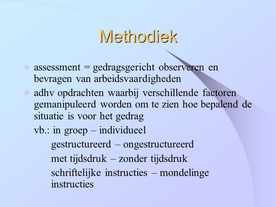 Methodiek assessment = gedragsgericht observeren en bevragen van arbeidsvaardigheden adhv opdrachten waarbij verschillende factoren gemanipuleerd word