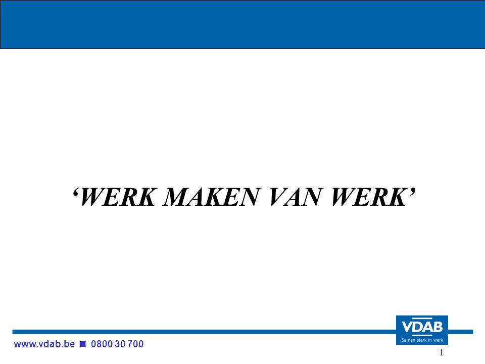 www.vdab.be 0800 30 700 1 'WERK MAKEN VAN WERK'