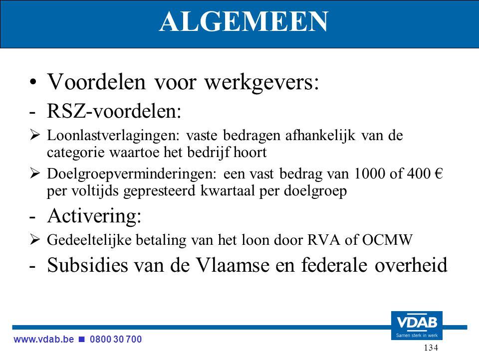 www.vdab.be 0800 30 700 134 ALGEMEEN Voordelen voor werkgevers: -RSZ-voordelen:  Loonlastverlagingen: vaste bedragen afhankelijk van de categorie waa