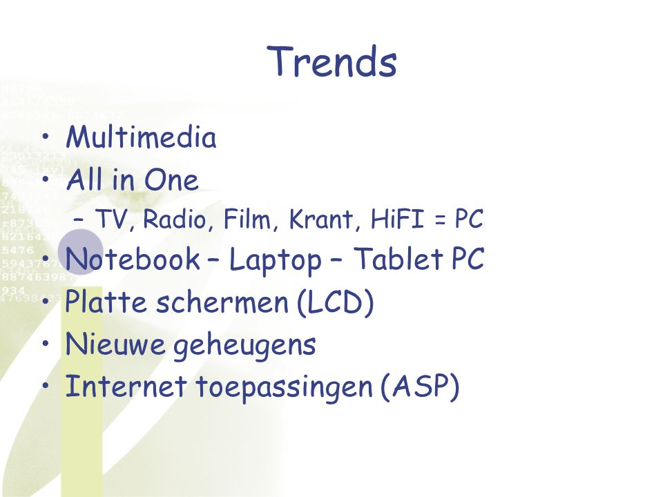 Trends Multimedia All in One –TV, Radio, Film, Krant, HiFI = PC Notebook – Laptop – Tablet PC Platte schermen (LCD) Nieuwe geheugens Internet toepassi