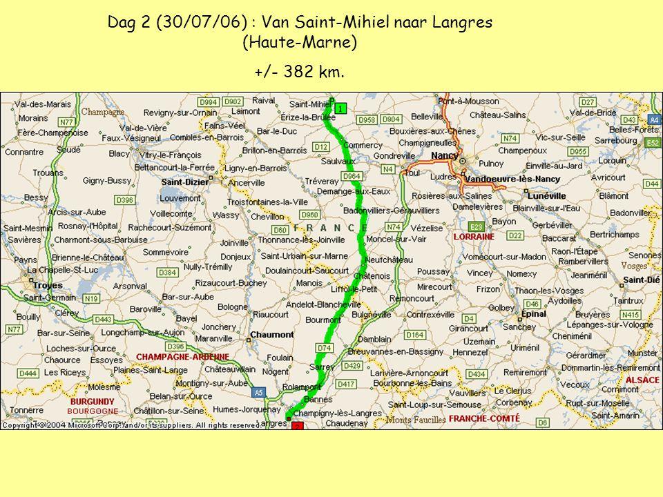 Dag 2 (30/07/06) : Van Saint-Mihiel naar Langres (Haute-Marne) +/- 382 km.