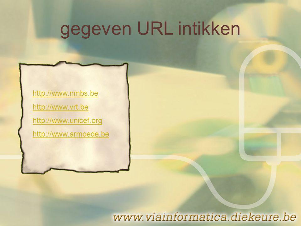 gegeven URL intikken http://www.nmbs.be http://www.vrt.be http://www.unicef.org http://www.armoede.be