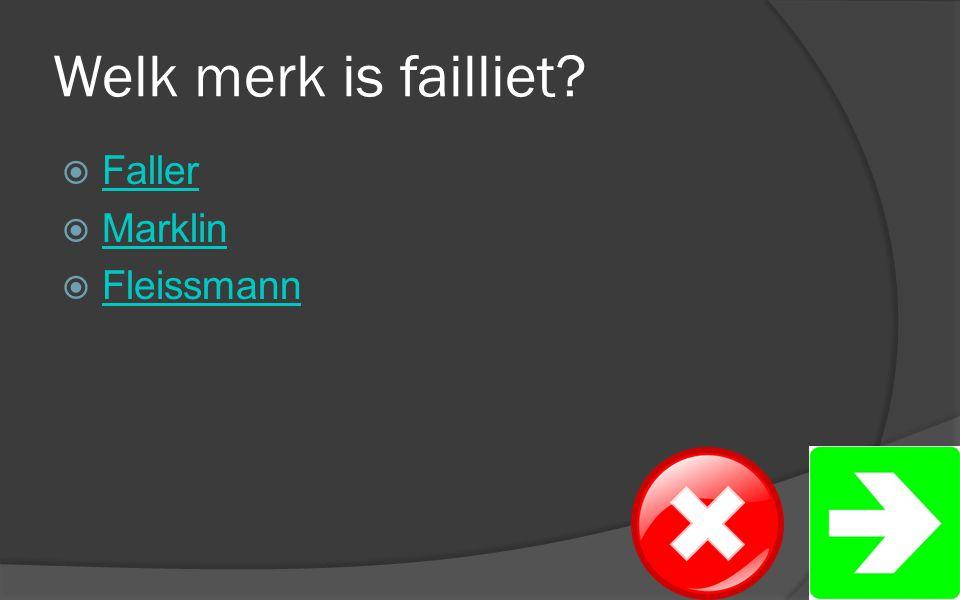 Welk merk is failliet  Faller Faller  Marklin Marklin  Fleissmann Fleissmann