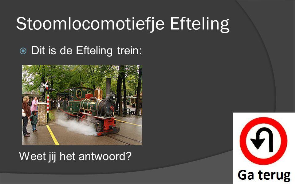 Stoomlocomotiefje Efteling  Dit is de Efteling trein: Weet jij het antwoord