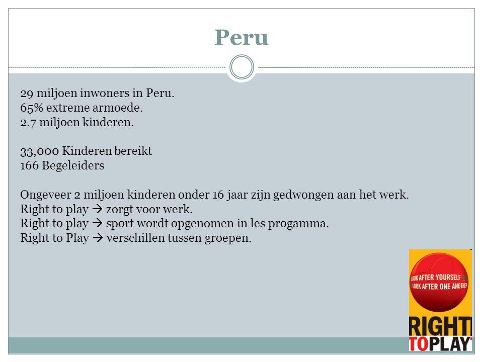 29 miljoen inwoners in Peru. 65% extreme armoede. 2.7 miljoen kinderen. 33,000 Kinderen bereikt 166 Begeleiders Ongeveer 2 miljoen kinderen onder 16 j