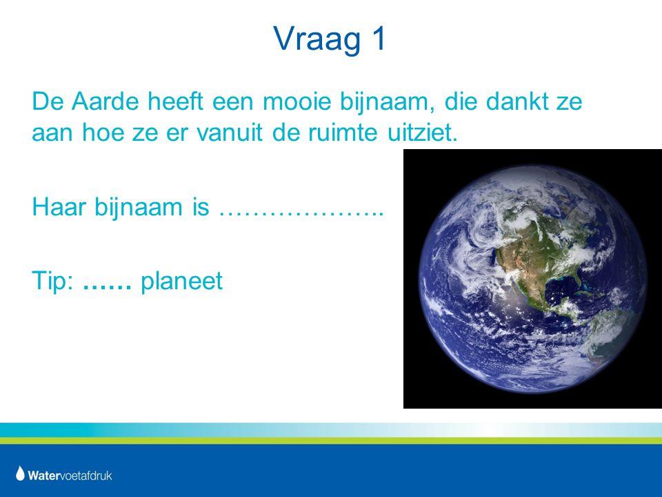 Vraag 1 De Aarde heeft een mooie bijnaam, die dankt ze aan hoe ze er vanuit de ruimte uitziet.