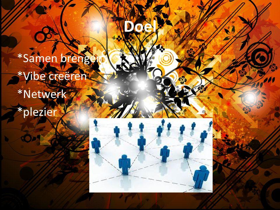 Doel *Samen brengen *Vibe creëren *Netwerk *plezier