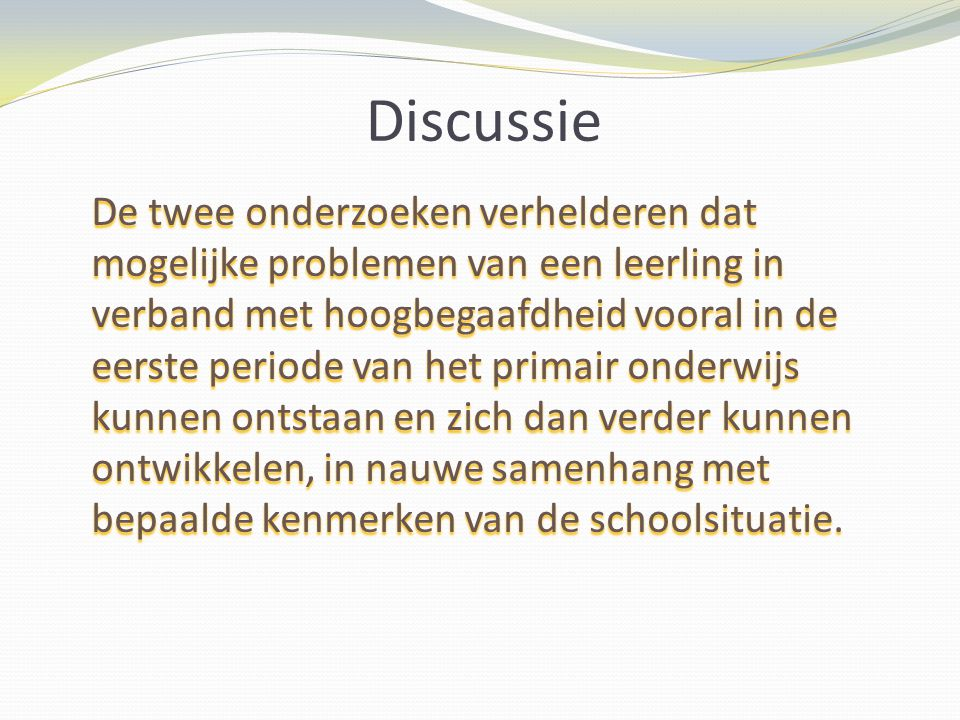 De twee onderzoeken verhelderen dat mogelijke problemen van een leerling in verband met hoogbegaafdheid vooral in de eerste periode van het primair on