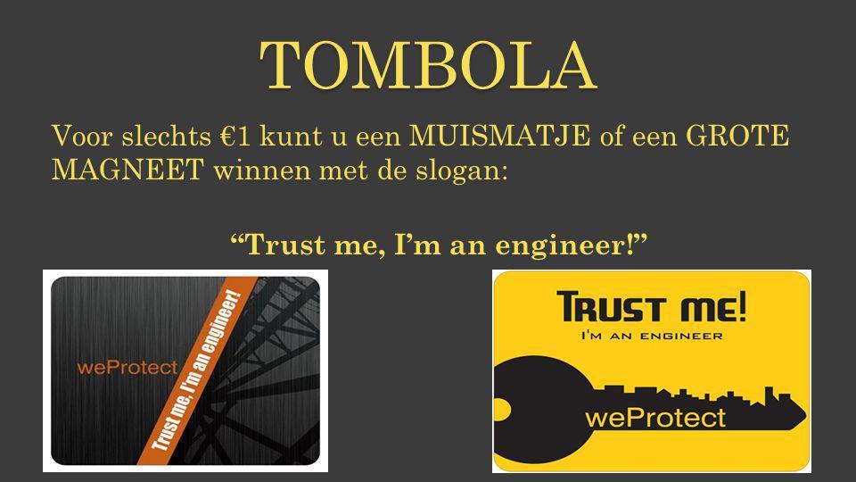 """TOMBOLA Voor slechts €1 kunt u een MUISMATJE of een GROTE MAGNEET winnen met de slogan: """"Trust me, I'm an engineer!"""""""