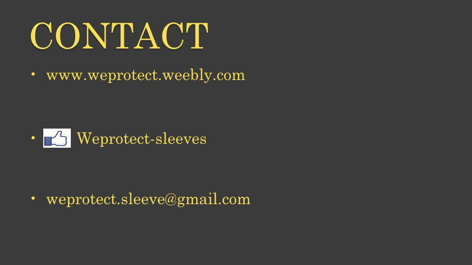 CONTACT www.weprotect.weebly.com Weprotect-sleeves weprotect.sleeve@gmail.com