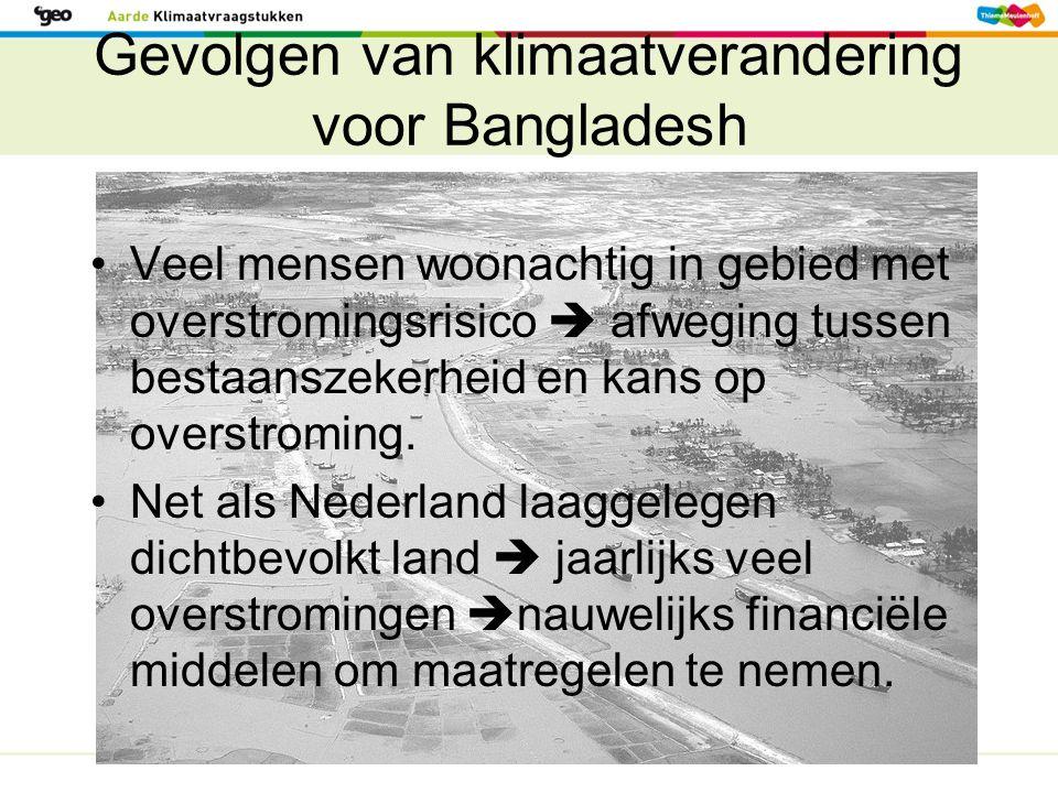 Gevolgen van klimaatverandering voor Bangladesh Veel mensen woonachtig in gebied met overstromingsrisico  afweging tussen bestaanszekerheid en kans o