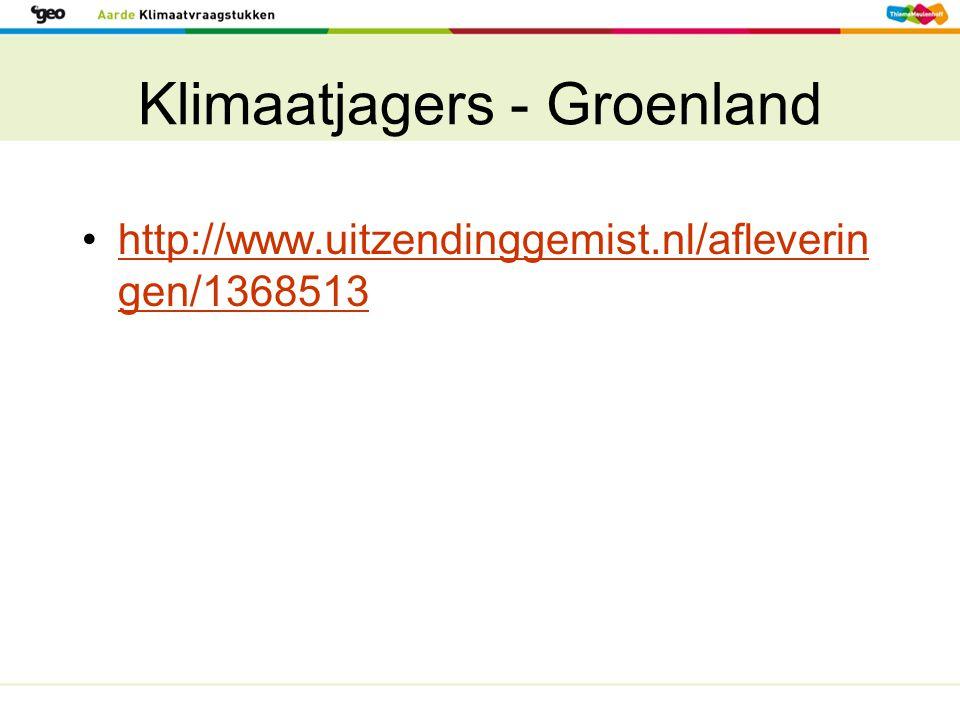 Klimaatjagers - Groenland http://www.uitzendinggemist.nl/afleverin gen/1368513http://www.uitzendinggemist.nl/afleverin gen/1368513