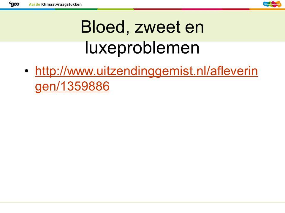 Bloed, zweet en luxeproblemen http://www.uitzendinggemist.nl/afleverin gen/1359886http://www.uitzendinggemist.nl/afleverin gen/1359886
