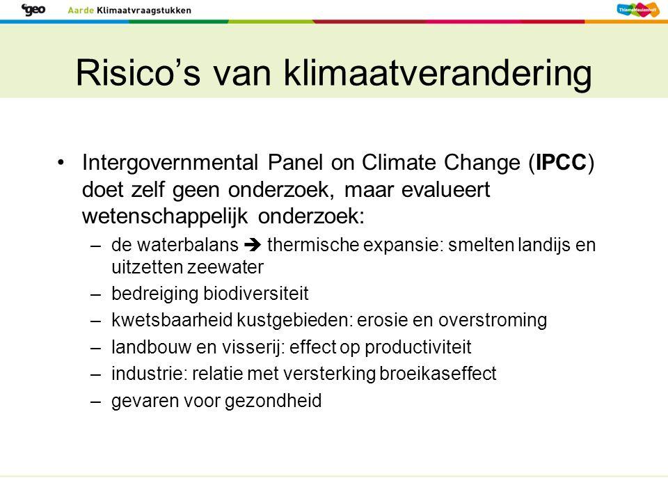 Risico's van klimaatverandering Intergovernmental Panel on Climate Change (IPCC) doet zelf geen onderzoek, maar evalueert wetenschappelijk onderzoek: