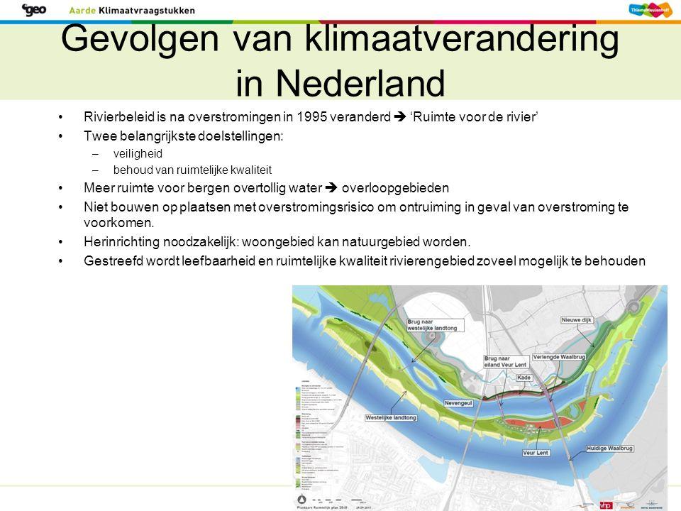 Gevolgen van klimaatverandering in Nederland Rivierbeleid is na overstromingen in 1995 veranderd  'Ruimte voor de rivier' Twee belangrijkste doelstel