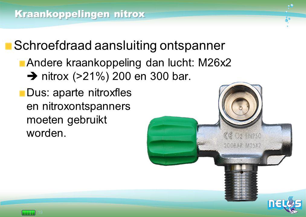 19 Kraankoppelingen nitrox Schroefdraad aansluiting ontspanner Andere kraankoppeling dan lucht: M26x2  nitrox (>21%) 200 en 300 bar. Dus: aparte nitr