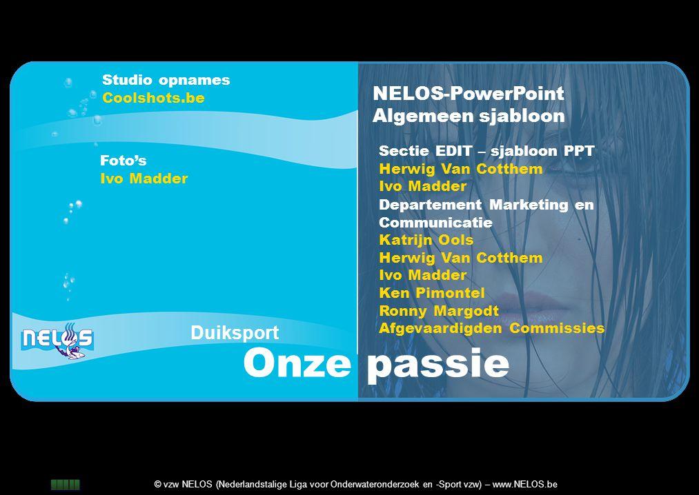 2 © vzw NELOS (Nederlandstalige Liga voor Onderwateronderzoek en -Sport vzw) – www.NELOS.be NELOS-PowerPoint Algemeen sjabloon Duiksport Onze passie S