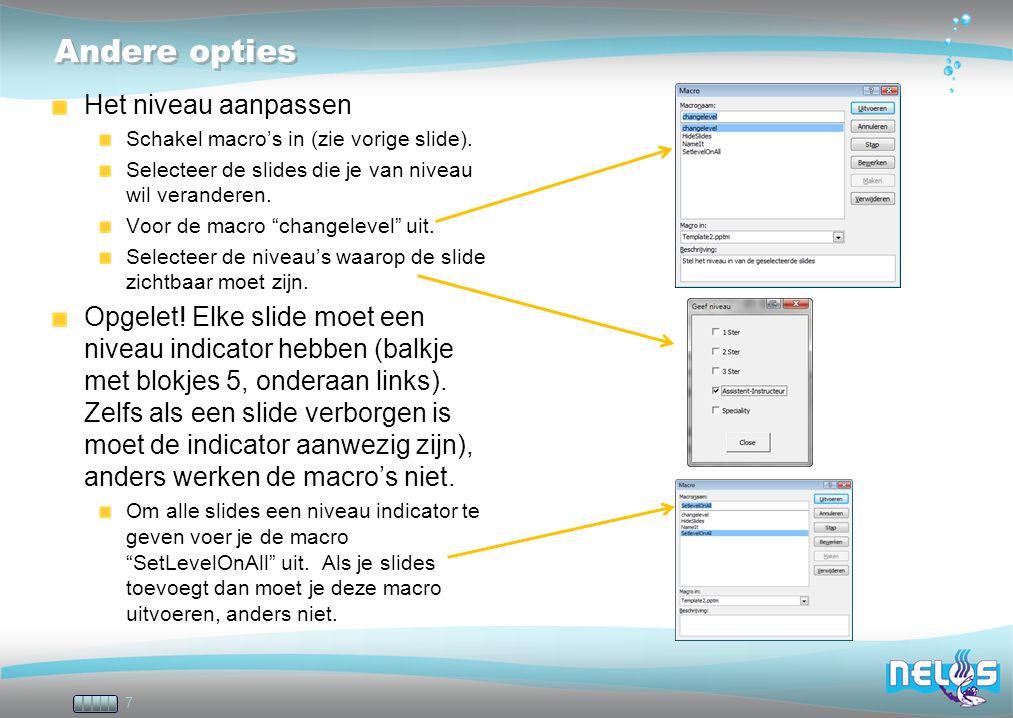 """7 Andere opties Het niveau aanpassen Schakel macro's in (zie vorige slide). Selecteer de slides die je van niveau wil veranderen. Voor de macro """"chang"""