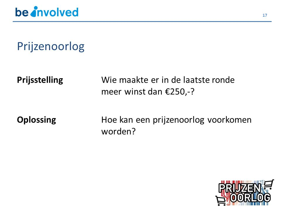 17 Prijzenoorlog PrijsstellingWie maakte er in de laatste ronde meer winst dan €250,-? OplossingHoe kan een prijzenoorlog voorkomen worden?