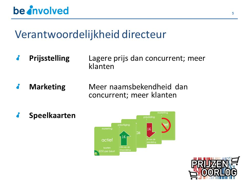 5 Verantwoordelijkheid directeur PrijsstellingLagere prijs dan concurrent; meer klanten MarketingMeer naamsbekendheid dan concurrent; meer klanten Speelkaarten