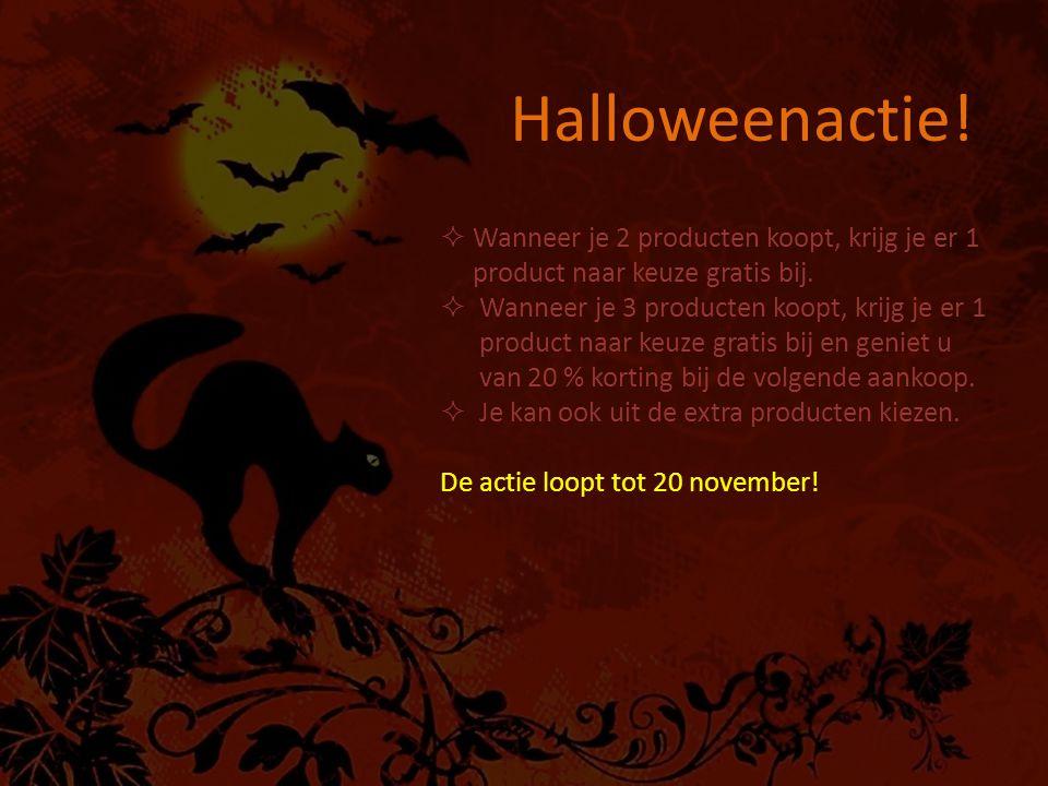 Halloweenactie!  Wanneer je 2 producten koopt, krijg je er 1 product naar keuze gratis bij.  Wanneer je 3 producten koopt, krijg je er 1 product naa