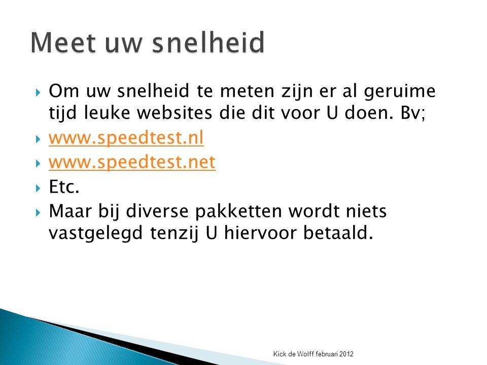  Om uw snelheid te meten zijn er al geruime tijd leuke websites die dit voor U doen. Bv;  www.speedtest.nl www.speedtest.nl  www.speedtest.net www.
