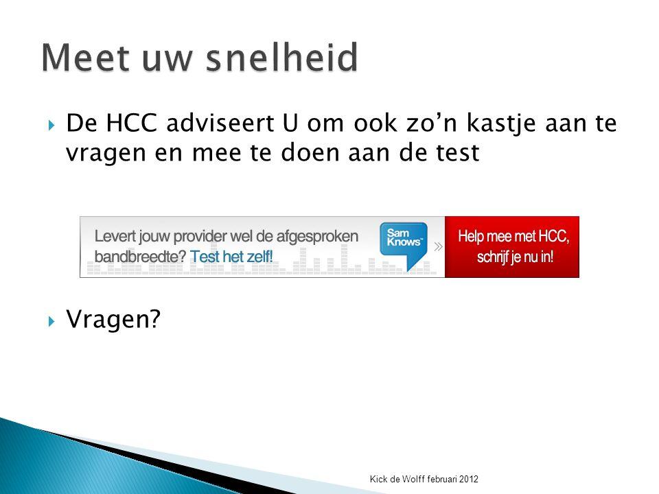  De HCC adviseert U om ook zo'n kastje aan te vragen en mee te doen aan de test  Vragen? Kick de Wolff februari 2012