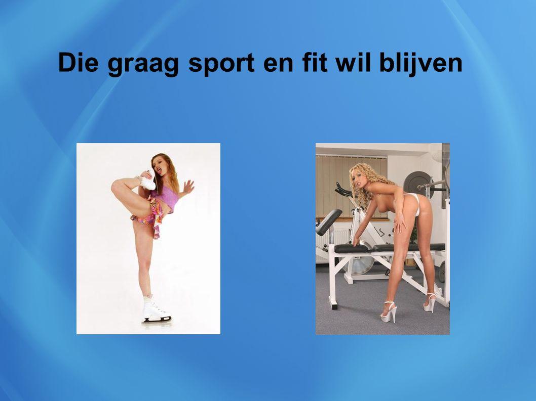 Die graag sport en fit wil blijven
