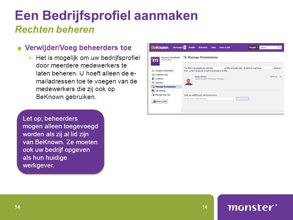 14 Een Bedrijfsprofiel aanmaken Rechten beheren Verwijder/Voeg beheerders toe > Het is mogelijk om uw bedrijfsprofiel door meerdere medewerkers te laten beheren.