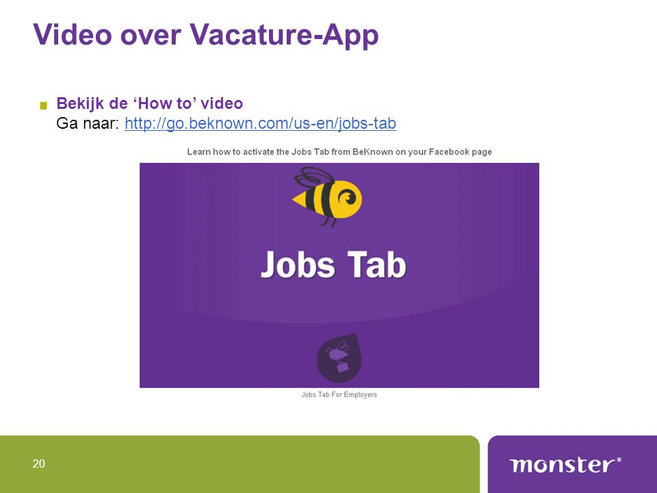 Video over Vacature-App Bekijk de 'How to' video Ga naar: http://go.beknown.com/us-en/jobs-tabhttp://go.beknown.com/us-en/jobs-tab 20