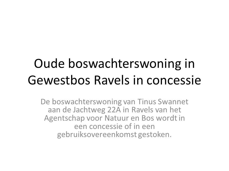 Oude boswachterswoning in Gewestbos Ravels in concessie De boswachterswoning van Tinus Swannet aan de Jachtweg 22A in Ravels van het Agentschap voor N