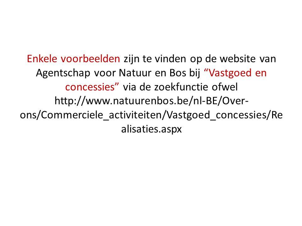 """Enkele voorbeelden zijn te vinden op de website van Agentschap voor Natuur en Bos bij """"Vastgoed en concessies"""" via de zoekfunctie ofwel http://www.nat"""