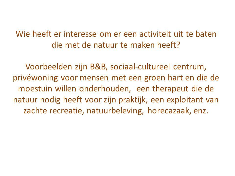 Wie heeft er interesse om er een activiteit uit te baten die met de natuur te maken heeft? Voorbeelden zijn B&B, sociaal-cultureel centrum, privéwonin