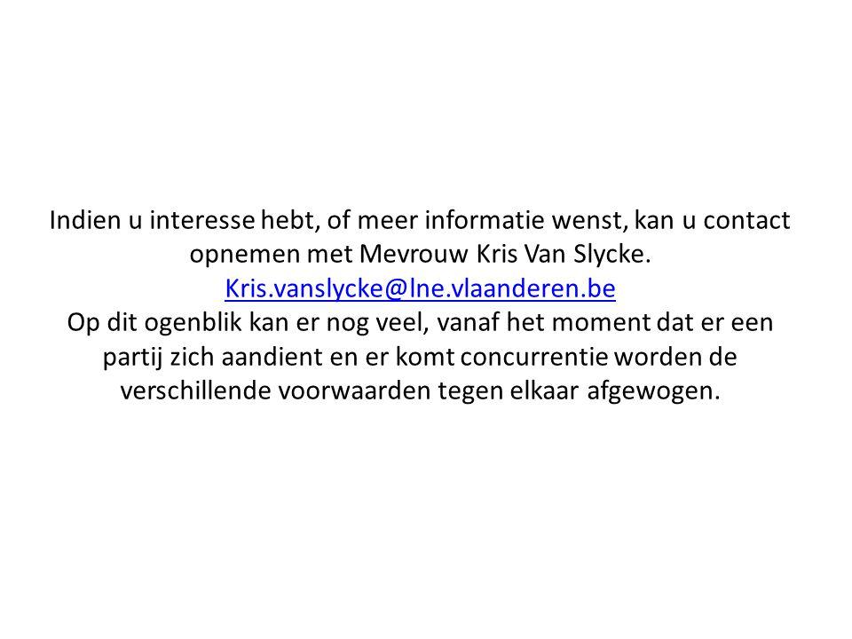 Indien u interesse hebt, of meer informatie wenst, kan u contact opnemen met Mevrouw Kris Van Slycke. Kris.vanslycke@lne.vlaanderen.be Op dit ogenblik
