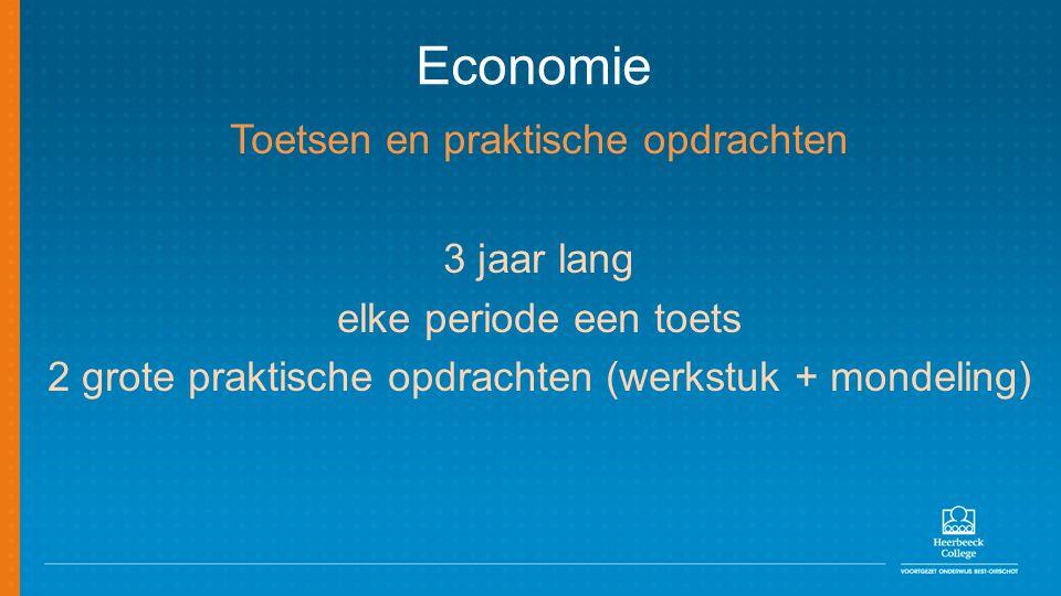 Economie Toetsen en praktische opdrachten 3 jaar lang elke periode een toets 2 grote praktische opdrachten (werkstuk + mondeling)