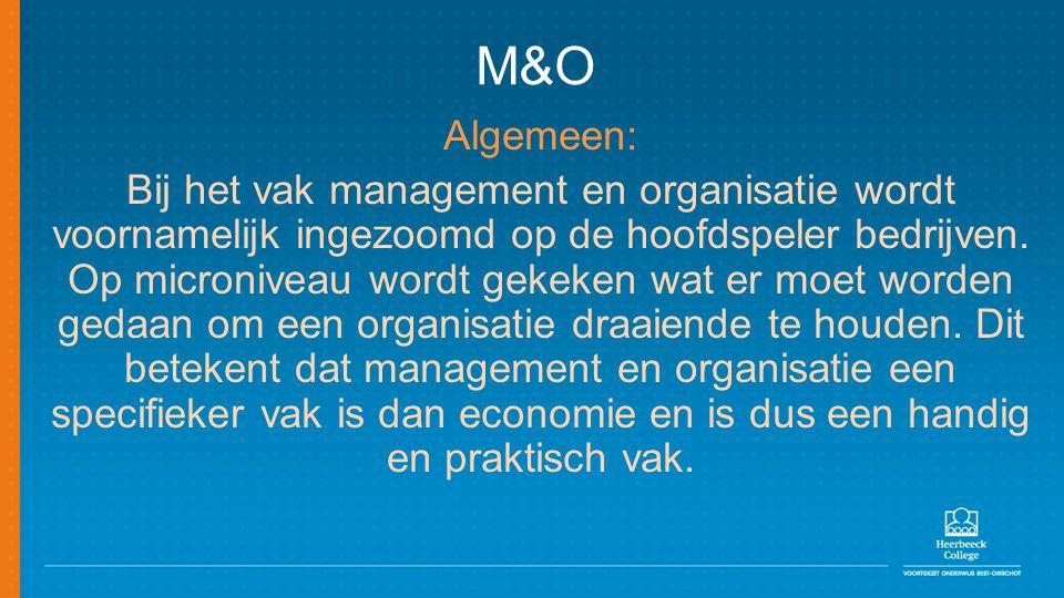 M&O Algemeen: Bij het vak management en organisatie wordt voornamelijk ingezoomd op de hoofdspeler bedrijven. Op microniveau wordt gekeken wat er moet
