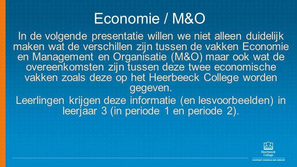 In de volgende presentatie willen we niet alleen duidelijk maken wat de verschillen zijn tussen de vakken Economie en Management en Organisatie (M&O)