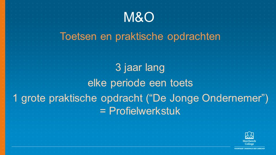 """M&O Toetsen en praktische opdrachten 3 jaar lang elke periode een toets 1 grote praktische opdracht (""""De Jonge Ondernemer"""") = Profielwerkstuk"""
