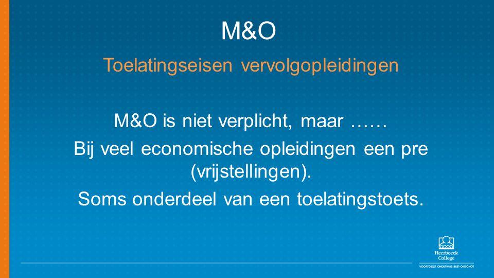 M&O Toelatingseisen vervolgopleidingen M&O is niet verplicht, maar …… Bij veel economische opleidingen een pre (vrijstellingen). Soms onderdeel van ee