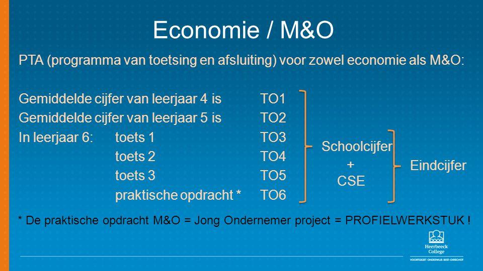 Economie / M&O PTA (programma van toetsing en afsluiting) voor zowel economie als M&O: Gemiddelde cijfer van leerjaar 4 is TO1 Gemiddelde cijfer van l