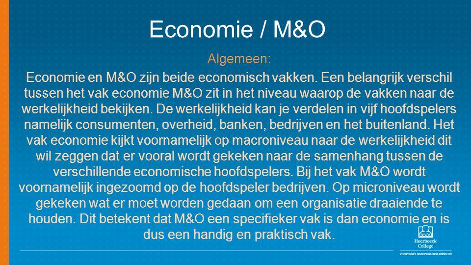 Economie / M&O Algemeen: Economie en M&O zijn beide economisch vakken. Een belangrijk verschil tussen het vak economie M&O zit in het niveau waarop de