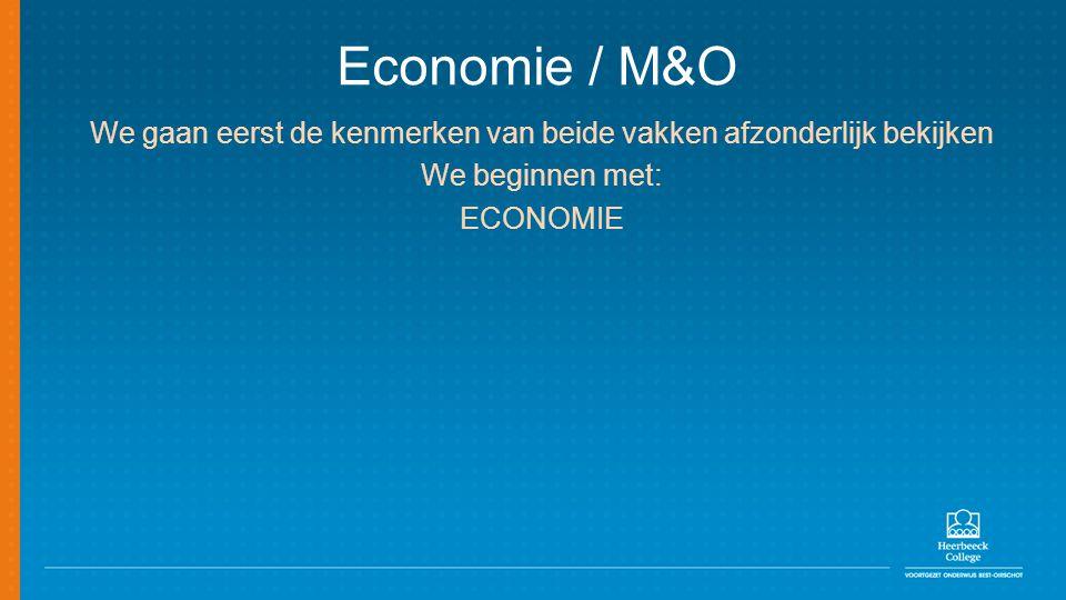Economie / M&O We gaan eerst de kenmerken van beide vakken afzonderlijk bekijken We beginnen met: ECONOMIE