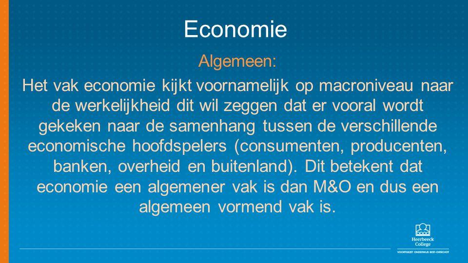 Economie Algemeen: Het vak economie kijkt voornamelijk op macroniveau naar de werkelijkheid dit wil zeggen dat er vooral wordt gekeken naar de samenha