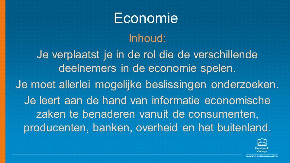Economie Inhoud: Je verplaatst je in de rol die de verschillende deelnemers in de economie spelen. Je moet allerlei mogelijke beslissingen onderzoeken