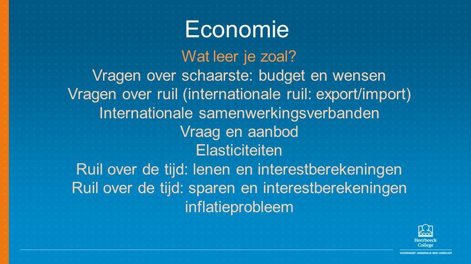 Economie Wat leer je zoal? Vragen over schaarste: budget en wensen Vragen over ruil (internationale ruil: export/import) Internationale samenwerkingsv