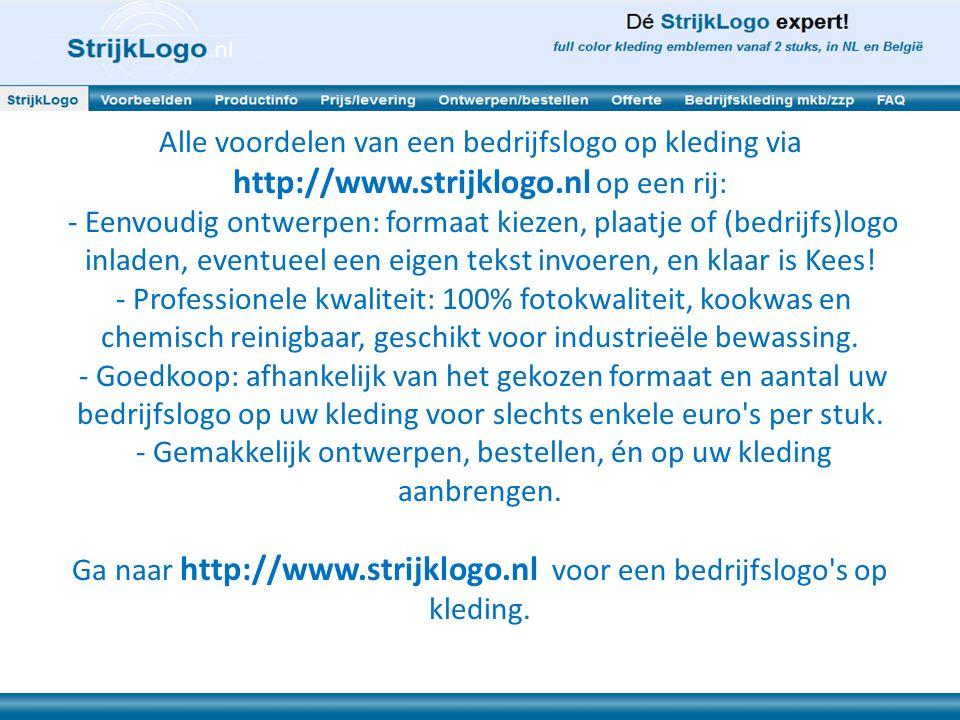 Alle voordelen van een bedrijfslogo op kleding via http://www.strijklogo.nl op een rij: - Eenvoudig ontwerpen: formaat kiezen, plaatje of (bedrijfs)logo inladen, eventueel een eigen tekst invoeren, en klaar is Kees.