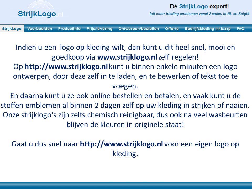 Indien u een logo op kleding wilt, dan kunt u dit heel snel, mooi en goedkoop via www.strijklogo.nl zelf regelen! Op http://www.strijklogo.nl kunt u b