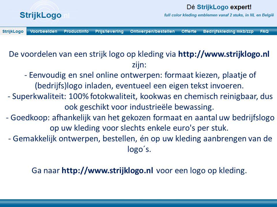 De voordelen van een strijk logo op kleding via http://www.strijklogo.nl zijn: - Eenvoudig en snel online ontwerpen: formaat kiezen, plaatje of (bedri