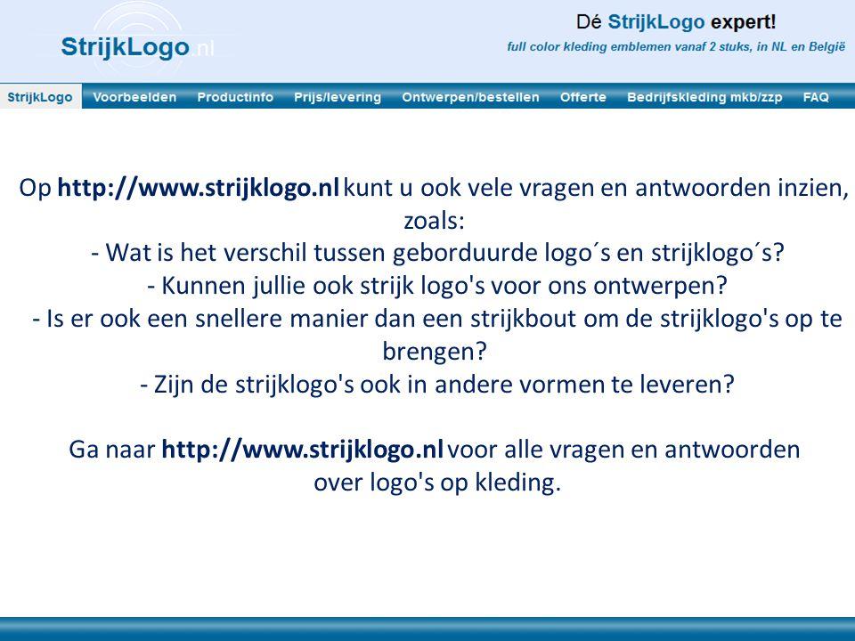 Op http://www.strijklogo.nl kunt u ook vele vragen en antwoorden inzien, zoals: - Wat is het verschil tussen geborduurde logo´s en strijklogo´s? - Kun